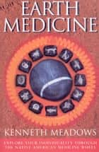Earth Medicine - Explore Your Individuality Through the Native American Medicine Wheel ebook by Kenneth Meadows
