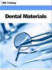 Dental Materials (Dentistry) - Includes Introduction to, Restorative Materials, Amalgam, Bases and Cements, Resins for Restorative Dentistry, Gold Alloys, Gypsum Products, Waxes and Impression Materials ebook by IML Training