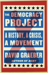 The Democracy Project - A History, a Crisis, a Movement ebook by David Graeber