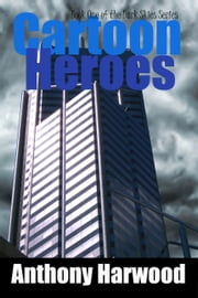 Cartoon Heroes: Book One of the Dark Skies Series ebook by Anthony Harwood