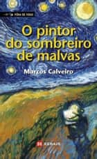 O pintor do sombreiro de malvas ebook by Marcos Calveiro