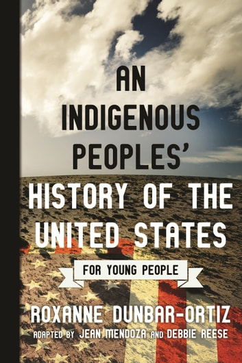 An Indigenous Peoples' History of the United States for Young People ebook by Roxanne Dunbar-Ortiz,Jean Mendoza,Debbie Reese
