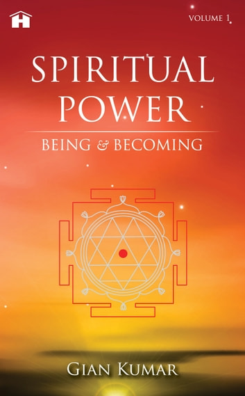Spiritual Power - Being & Becoming - Volume 1 ebook by Gian Kumar