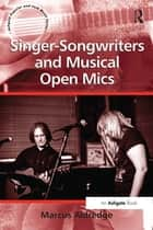 Singer-Songwriters and Musical Open Mics eBook by Marcus Aldredge