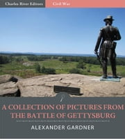 A Collection of Pictures from the Battle of Gettysburg ebook by Alexander Gardner
