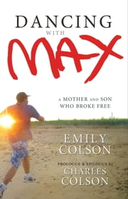 Dancing with Max - A Mother and Son Who Broke Free ebook by Emily Colson