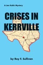 Crises in Kerrville - A Jan Kokk Mystery ebook by Roy F. Sullivan