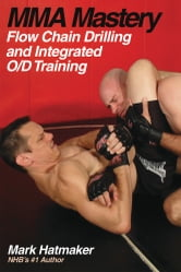 MMA Mastery: Flow Chain Drilling and Integrated O/D Training ebook by Mark Hatmaker
