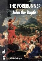 The Forerunner: John the Baptist ebook by W Huizinga