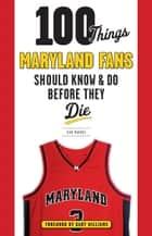 100 Things Maryland Fans Should Know & Do Before They Die ebook by Don Markus, Gary Williams