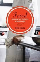 Fried - Surviving Two Centuries in Restaurants ebook by Steve Lerach