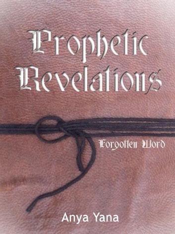 Prophetic Revelations: Forgotten Word - Prophetic Dreams and Visions ebook by Anya Yana