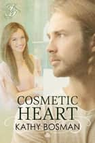 Cosmetic Heart ebook by Kathy Bosman