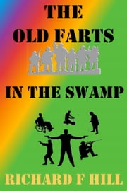The Old Farts In The Swamp ebook by Richard F Hill