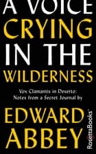 A Voice Crying in the Wilderness ebook by Edward Abbey