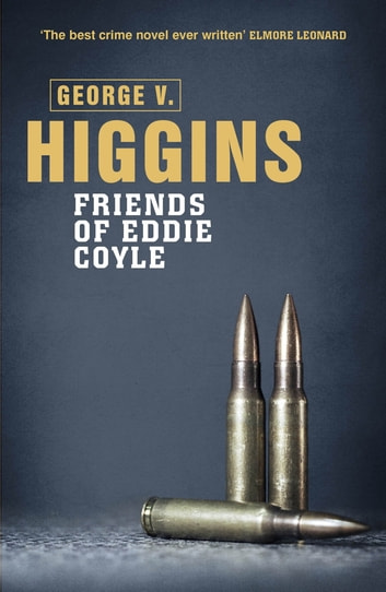 The Friends of Eddie Coyle ebook by George V. Higgins
