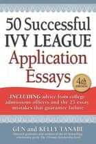 50 Successful Ivy League Application Essays eBook by Gen Tanabe, Kelly Tanabe