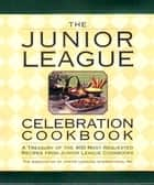 The Junior League Celebration Cookbook ebook by Assoc. of Junior Leagues Int'l