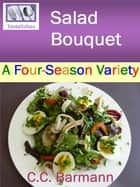 Tastelishes Salad Bouquet: A Four Season Variety ebook by C.C. Barmann