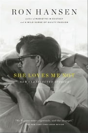 She Loves Me Not - New and Selected Stories ebook by Ron Hansen