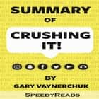 Summary of Crushing It!: How Great Entrepreneurs Build Their Business and Influence by Gary Vaynerchuk audiobook by