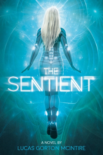 THE SENTIENT - A Novel ebook by Lucas Gorton McIntire