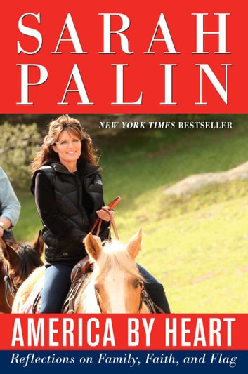 America by Heart - Reflections on Family, Faith, and Flag ebook by Sarah Palin