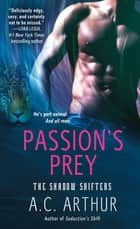 Passion's Prey - A Paranormal Shapeshifter Werejaguar Romance ebook by A. C. Arthur