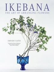 Ikebana: The Art of Arranging Flowers ebook by Shozo Sato,Kasen Yoshimura