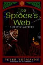 The Spider's Web - A Celtic Mystery ebook by Peter Tremayne