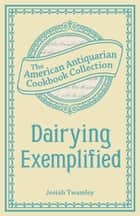 Dairying Exemplified ebook by Josiah Twamley