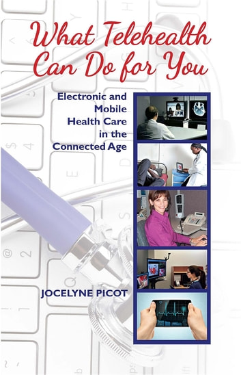 What Telehealth Can Do for You - Electronic and Mobile Health Care in the Connected Age ebook by Jocelyne Picot