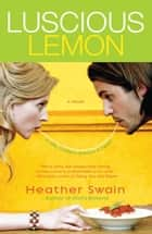 Luscious Lemon ebook by Heather Swain