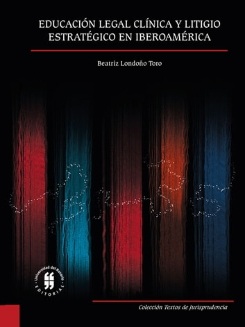 Educación legal clínica y litigio estratégico en Iberoamérica ebook by Beatriz Londoño Toro