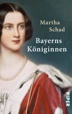 Bayerns Königinnen ebook by Martha Schad