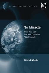 No Miracle - What Asia Can Teach All Countries About Growth ebook by Dr Mitchell Wigdor