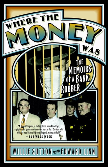 Where the Money Was - The Memoirs of a Bank Robber ebook by Willie Sutton,Edward Linn