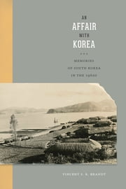 An Affair with Korea - Memories of South Korea in the 1960s ebook by Vincent S. R. Brandt