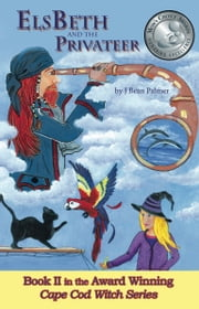 ElsBeth and the Privateer, Book II in the Cape Cod Witch Series ebook by J Bean Palmer,Melanie Therrien