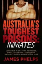 Australia's Toughest Prisons: Inmates ebook by James Phelps