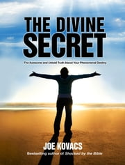 The Divine Secret: The Awesome and Untold Truth About Your Phenomenal Destiny ebook by Joe Kovacs