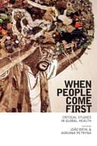 When People Come First - Critical Studies in Global Health ebook by João Biehl, Adriana Petryna