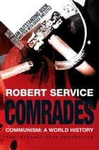 Comrades - Communism: A World History eBook by Robert Service