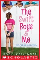The Swift Boys & Me ebook by Kody Keplinger