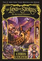 The Land of Stories: An Author's Odyssey ebook by Chris Colfer