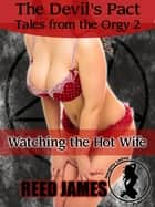 The Devil's Pact Tales from the Orgy 2: Watching the Hot Wife ebook by Reed James