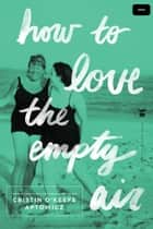How to Love the Empty Air ebook by Cristin O'Keefe Aptowicz