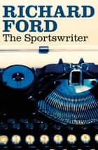 The Sportswriter ebook by Richard Ford
