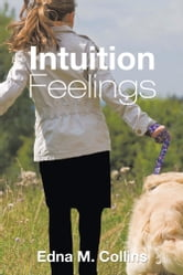Intuition Feelings ebook by Edna M. Collins