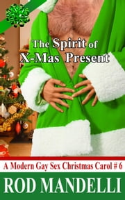 The Spirit of X-Mas Present - A Modern Gay Sex Christmas Carol, #6 ebook by Rod Mandelli